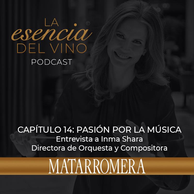 INMA SHARA, DIRECTORA DE ORQUESTA EN LA ESENCIA DEL VINO, EL PODCAST DE MATARROMERA